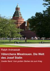 Väterchens Misstrauen. Die Welt des Josef Stalin - Zweiter Band: Vom großen Sterben bis zum Krieg