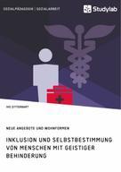 Ivo Zitterbart: Inklusion und Selbstbestimmung von Menschen mit geistiger Behinderung. Neue Angebote und Wohnformen