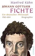 Manfred Kühn: Johann Gottlieb Fichte