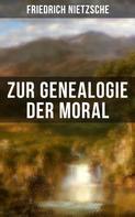 Friedrich Nietzsche: Friedrich Nietzsche: Zur Genealogie der Moral ★★★★