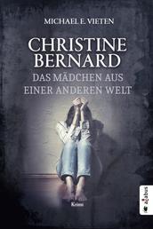 Christine Bernard. Das Mädchen aus einer anderen Welt - Krimi