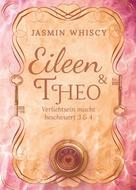 Jasmin Whiscy: Eileen und Theo (Verliebtsein macht bescheuert 3 & 4)