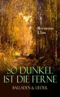 Hermann Löns: So dunkel ist die Ferne - Balladen & Lieder