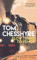 Tom Chesshyre: Slow Trains to Venice