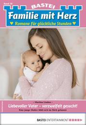 Familie mit Herz 38 - Familienroman - Liebevoller Vater - verzweifelt gesucht!