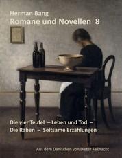 Romane und Novellen 8 - Die vier Teufel - Leben und Tod - Die Raben - Seltsame Erzählungen