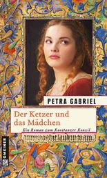 Der Ketzer und das Mädchen - Historischer Roman