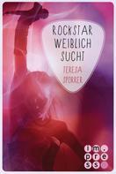 Teresa Sporrer: Rockstar weiblich sucht (Die Rockstar-Reihe 4) ★★★★