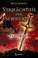 Michael Rothballer: Vermächtnis der Schwerter 2 - Feuerzwinger