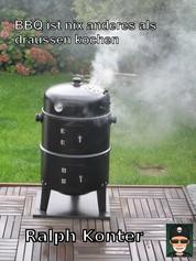 BBQ ist nix anderes als draussen kochen