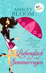 """Liebesglück und Sommerregen - Drei romantische Romane in einem eBook: """"Danke für die Blumen"""", """"Busfahrt in den 7. Himmel"""" und """"Unverhofft kommt oft"""""""