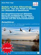 Hans-Peter Vogt: Radeln auf dem Elberadweg - Band 2A.. Von der Mulde in Dessau zur Staustufe in Geesthacht