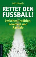 Dirk Rasch: Rettet den Fußball! ★★★★★