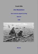 Frank Hille: Drei Musketiere - Eine verlorene Jugend im Krieg, Band 14 ★★★★