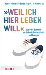 """""""Weil ich hier leben will ..."""" - Jüdische Stimmen zur Zukunft Deutschlands und Europas"""