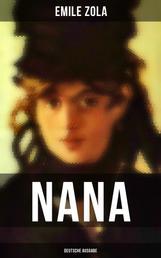 NANA (Deutsche Ausgabe) - Geschichte des Verfalls der Gesellschaft durch das promiskuitive Treiben der vornehmen Gesellschaft - Die Rougon-Macquart