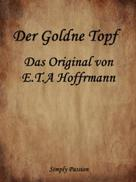 Simply Passion: Der Goldne Topf - Das Original von E.T.A Hoffmann
