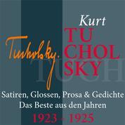 Kurt Tucholsky: Satiren, Glossen, Prosa und Gedichte - Das Beste aus den Jahren 1923 – 1925