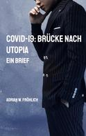 Adrian W. Fröhlich: COVID-19: Brücke nach Utopia