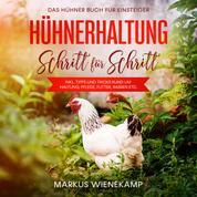 Hühnerhaltung Schritt für Schritt: Das Hühner Buch für Einsteiger - inkl. Tipps und Tricks rund um Haltung, Pflege, Futter, Rassen etc.