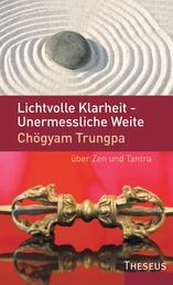 Lichtvolle Klarheit - Unermessliche Weite - Chögyam Trungpa über Zen und Tantra