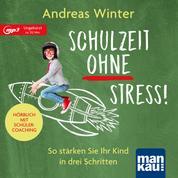 Schulzeit ohne Stress! Hörbuch mit Schülercoaching - So stärken Sie Ihr Kind in drei Schritten
