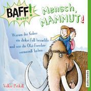 Mensch, Mammut! - Warum der Koloss ein dickes Fell brauchte und was die Ötzi-Forscher vermasselt haben.