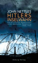 Hitlers Inselwahn. Die britischen Kanalinseln unter deutscher Besetzung 1940-1945