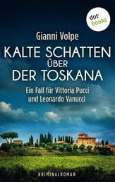 Kalte Schatten über der Toskana: Ein Fall für Vittoria Pucci und Leonardo Vanucci - Band 1 - Kriminalroman