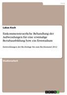Lukas Koch: Einkommensteuerliche Behandlung der Aufwendungen für eine erstmalige Berufsausbildung bzw. ein Erststudium