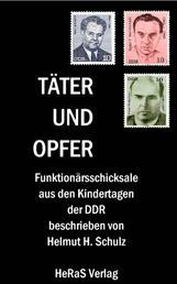 Täter und Opfer - Funktionärsschicksale aus den Kindertagen der DDR
