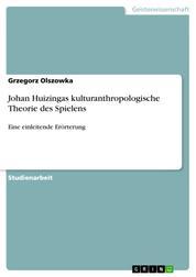 Johan Huizingas kulturanthropologische Theorie des Spielens - Eine einleitende Erörterung