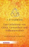 Dada J.P. Vaswani: Das Geheimnis von Glück, Gesundheit und Vollkommenheit ★★★★★