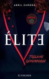 Élite: Tödliche Geheimnisse - (der Roman zur Netflix-Serie)