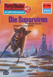 "Perry Rhodan 1065: Die Superviren - Perry Rhodan-Zyklus ""Die kosmische Hanse"""