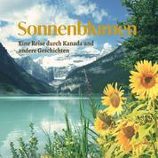 Sonnenblumen - Eine Reise durch Kanada und andere Geschichten