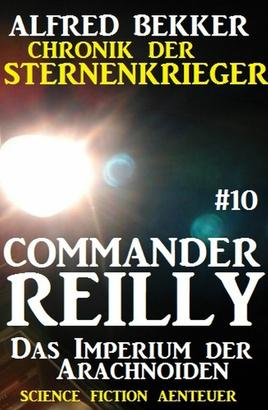 Commander Reilly #10: Das Imperium der Arachnoiden: Chronik der Sternenkrieger