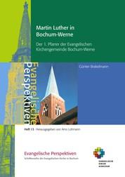 Martin Luther in Bochum-Werne - Der 1. Pfarrer der Evangelischen Kirchengemeinde Bochum-Werne