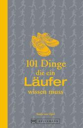 101 Dinge, die ein Läufer wissen muss - Einfach loslaufen!
