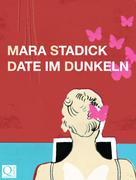 Mara Stadick: Date im Dunkeln