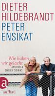 Peter Ensikat: Wie haben wir gelacht ★★★★