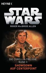 Star Wars™: Showdown auf Centerpoint - Die Corellia-Trilogie - Bd. 3 - Roman