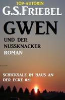 G. S. Friebel: Schicksale im Haus an der Ecke #21: Gwen und der Nussknacker