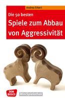 Andrea Erkert: Die 50 besten Spiele zum Abbau von Aggressivität - eBook ★★★