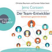 Der Team-Entwickler - Gemeinsam gewinnen lernen (Gekürzte Lesung)