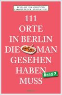 Lucia Jay von Seldeneck: 111 Orte in Berlin, die man gesehen haben muss Band 2 ★★★★