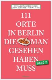 111 Orte in Berlin, die man gesehen haben muss Band 2 - Reiseführer