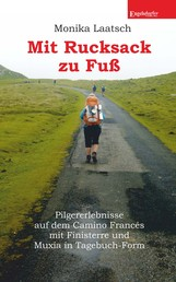 Mit Rucksack zu Fuß - Pilgererlebnisse auf dem Camino Francés mit Finisterre und Muxía in Tagebuch-Form