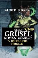 Alfred Bekker: Uksak Grusel-Roman Großband 7/2019 - 5 unheimliche Thriller