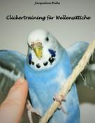 Jacqueline Riehs: Clickertraining für Wellensittiche ★★★★